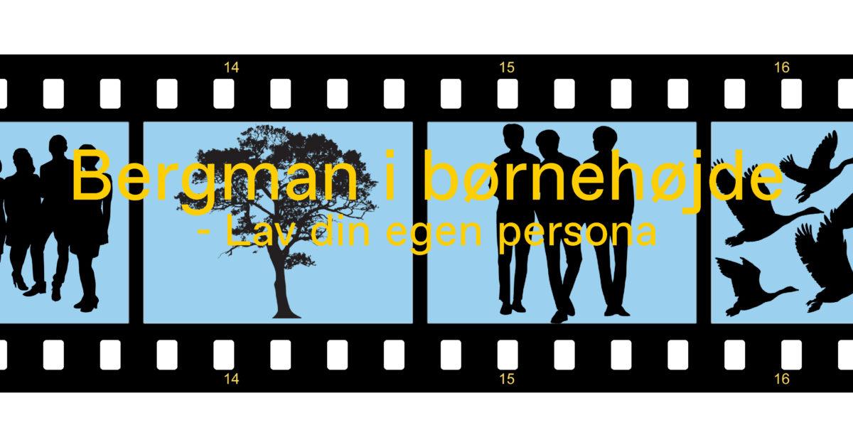 Bergman i børnehøjde – Lav din egen persona